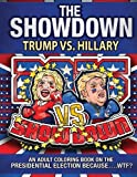 The Showdown: Trump vs. Hillary: An Adult Coloring Book on the Presidential Election Because….WTF?