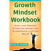 Growth Mindset Workbook: Easy and Proven Effective Guide for Overcoming Limiting Belief