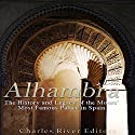 Alhambra: The History and Legacy of the Moors' Most Famous Palace in Spain Audiobook by  Charles River Editors Narrated by Scott Clem