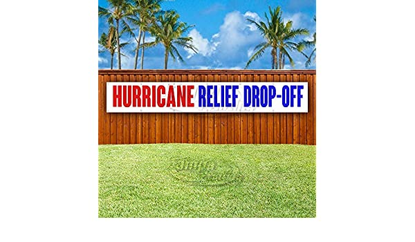 Many Sizes Available New Advertising Hurricane Relief Drop-Off Extra Large 13 oz Heavy Duty Vinyl Banner Sign with Metal Grommets Flag, Store