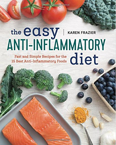 The Easy Anti Inflammatory Diet: Fast and Simple Recipes for the 15 Best Anti-Inflammatory Foods Anti Inflammatory Medicines