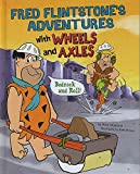 Fred Flintstone's Adventures with Wheels and Axles: Bedrock and Roll! (Flintstones Explain Simple Machines)