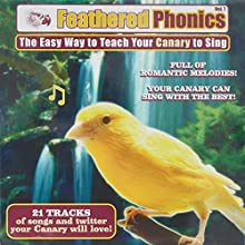 Feathered Phonics Volume 7: The Easy Way To Teach Your Canary To Sing