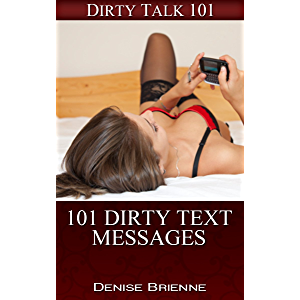 SEXUALITY: 101 Dirty Text Messages: The Best Sex Book For Sexting & Dirty Text Messages (Dirty Talk 101 Series 14)