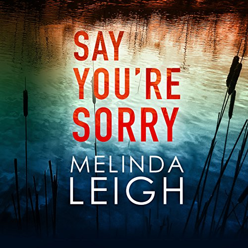 Say You're Sorry Audiobook by Melinda Leigh [Free Download by Trial] thumbnail