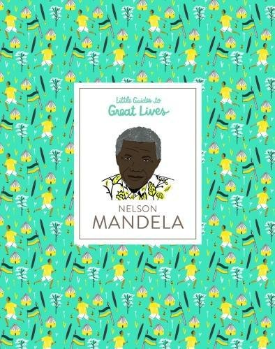 Nelson Mandela Little Guides to Great Lives by Laurence King Publishing