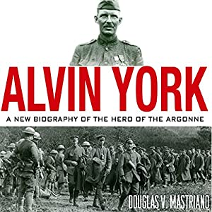 Alvin York: A New Biography of the Hero of the Argonne Audiobook