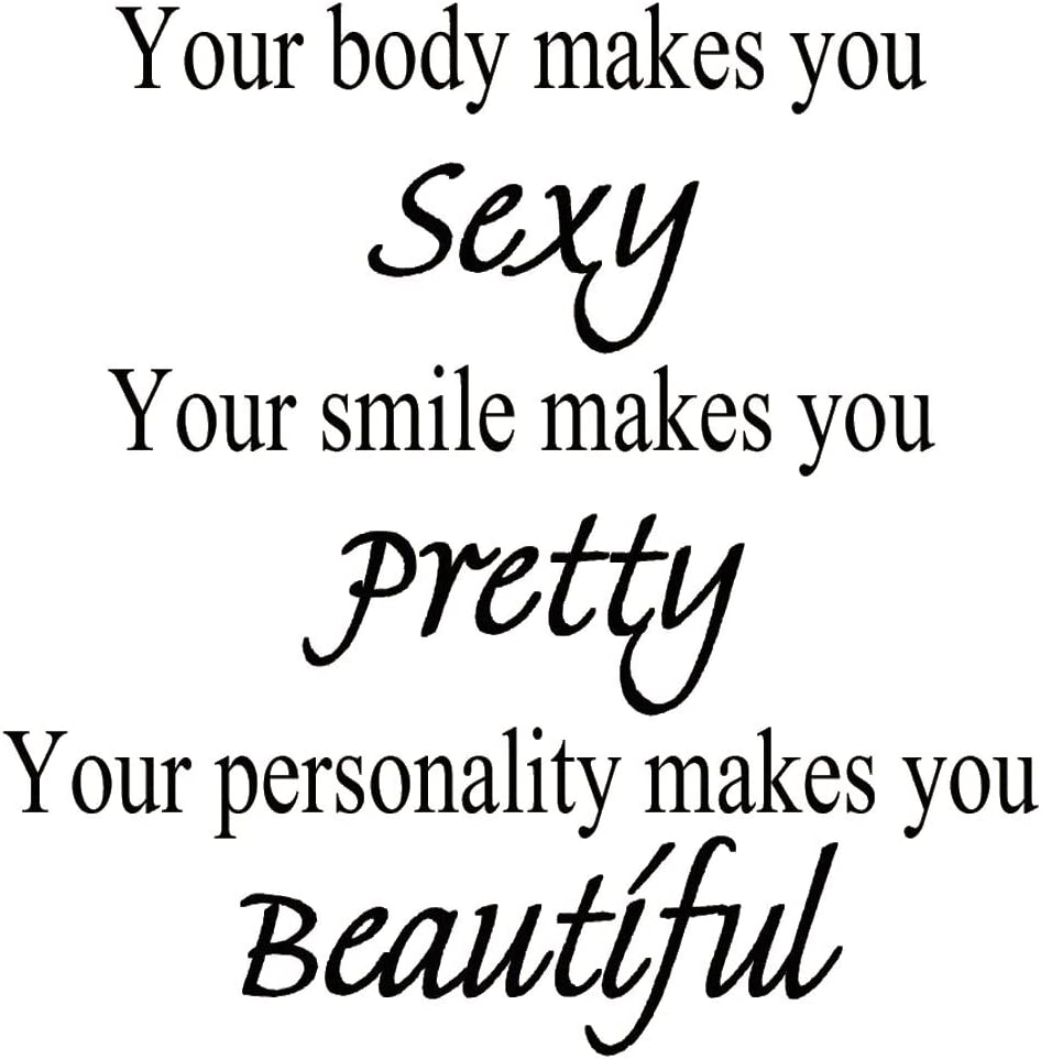 Your Body Makes You Sexy Your Smile Makes You Pretty Your Personality Makes You Beautiful Vinyl Wall Art Decal Quote Amazon Ca Home Kitchen