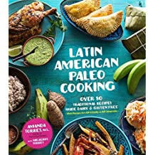 Latin American Paleo Cooking: 75 Delicious Recipes Inspired By Puerto Rican, Cuban, Colombian and Caribbean Cuisines