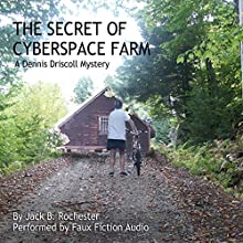 The Secret of Cyberspace Farm: A Dennis Driscoll Computer Crime Novella Audiobook by Jack B. Rochester Narrated by  Faux Fiction Audio