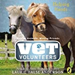 Helping Hands: Vet Volunteers, Book 15   Laurie Halse Anderson