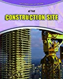 At the Construction Site, Richard Spilsbury, 1410931773
