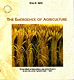 The Emergence of Agriculture, Smith, Bruce D., 0756756103