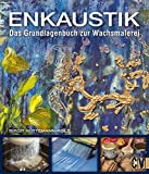 Enkaustik: Das Grundlagenbuch zur Wachsmalerei