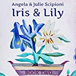 Iris & Lily: Book Two | Julie Scipioni,Angela Scipioni