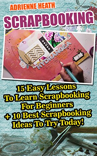 Scrapbooking 15 Easy Lessons To Learn Scrapbooking For Beginners