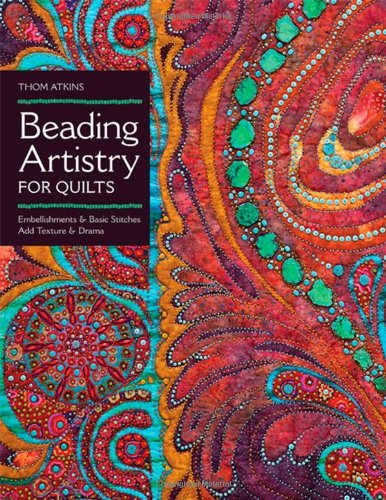 (Beading Artistry for Quilts: Basic Stitches & Embellishments Add Texture & Drama)