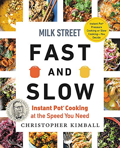 Milk Street Fast and Slow: Instant Pot Cooking at