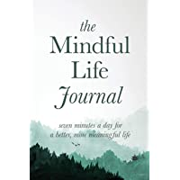 The Mindful Life Journal: Seven Minutes a Day for a Better, More Meaningful Life