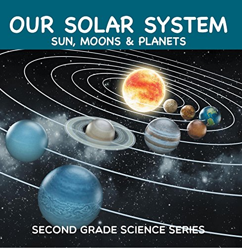 (Our Solar System (Sun, Moons & Planets) : Second Grade Science Series: 2nd Grade Books (Children's Astronomy & Space Books))