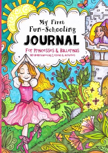My First Fun-Schooling Journal for Princesses and Ballerinas: 180 Homeschooling Lessons & Activities - Ages 5 - - Fun Keepsake