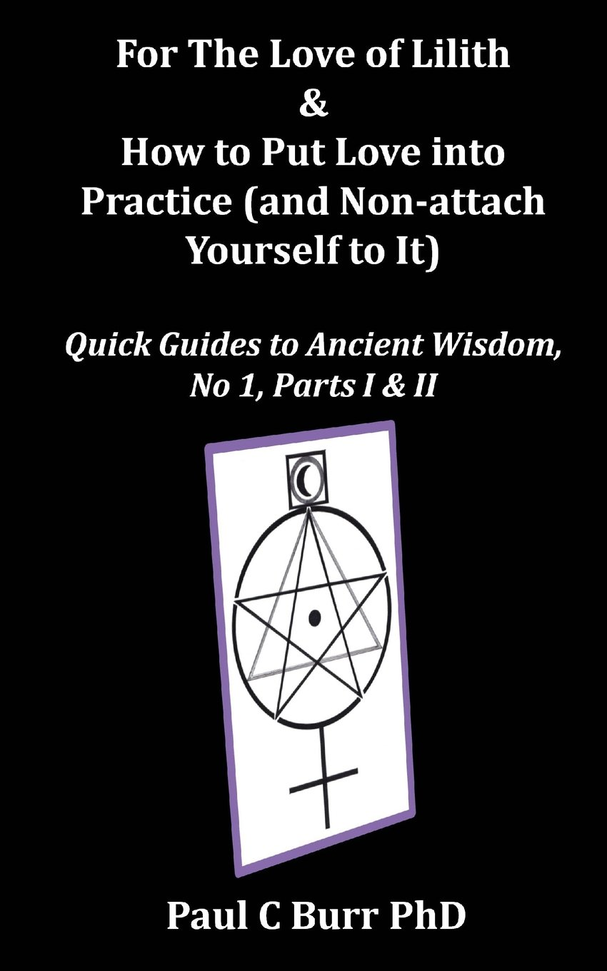 Download For The Love of Lilith & How to Put Love into Practice: (and Non-attach Yourself To It) (Quick Guides to Ancient Wisdom) (Volume 1) ebook