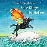 Stille Klänge – Leise Reisen: Lieder zum Entspannen, Träumen, Malen und Tanzen