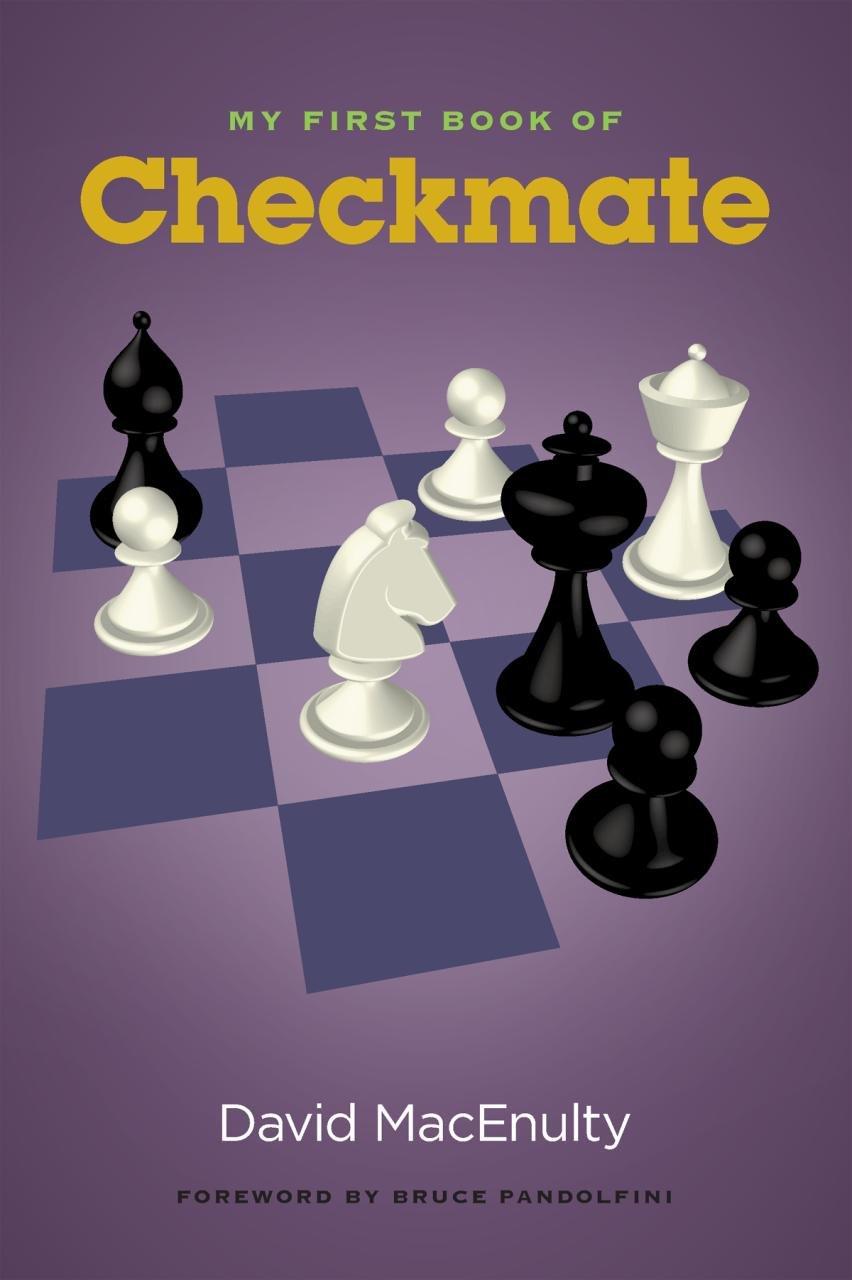 My First Book of Checkmate: David MacEnulty, Bruce Pandolfini:  9781936490943: Amazon.com: Books