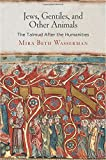 "Mira Beth Wasserman, ""Jews, Gentiles, and Other Animals: The Talmud After the Humanities"" (U Penn Press, 2017)"