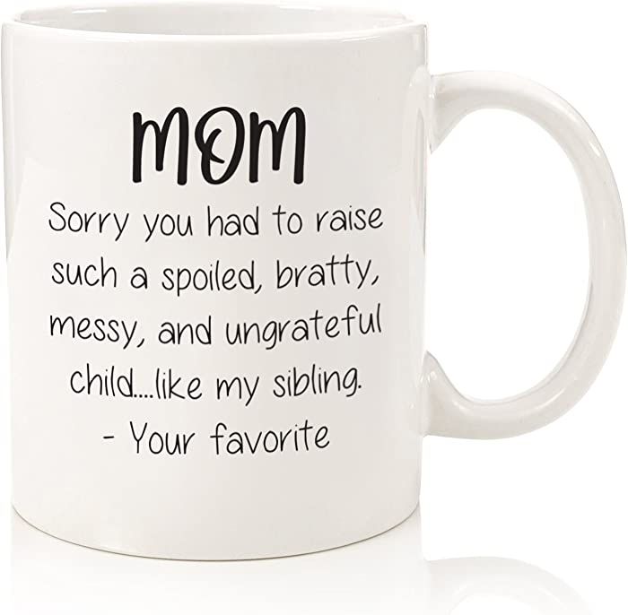 Mother's Day Gifts - Funny Coffee Mug: Spoiled Sibling - Best Mom Gifts - Unique Gag Present Idea for Her from Daughter, Son, Favorite Child - Cool Birthday Gift for Women - Fun Novelty Cup - 11 oz