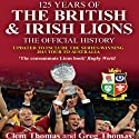 125 Years of the British & Irish Lions Audiobook by Clem Thomas, Greg Thomas Narrated by Daniel Philpott
