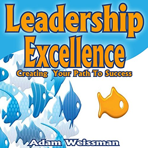 Leadership Excellence: Creating Your Path to Success