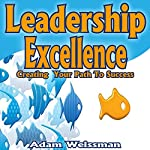 Leadership Excellence: Creating Your Path to Success | Adam Weissman