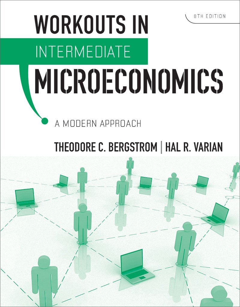 Workouts in Intermediate Microeconomics: for Intermediate ...