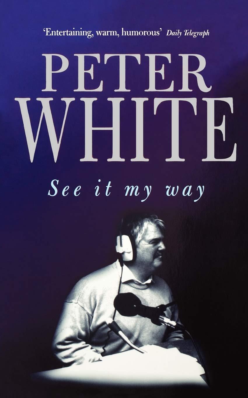 See It My Way White Peter 9780751525472 Amazon Com Books