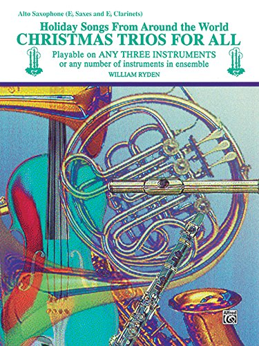 Christmas Trios for All: Alto Saxophone- Eb Saxes and Eb Clarinets (Holiday Songs from Around the ()