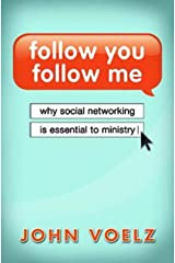 Follow You, Follow Me: Why Social Networking is Essential to Ministry Kindle Edition