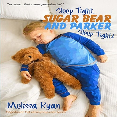 Sleep Tight, Sugar Bear and Parker, Sleep Tight!: Personalized Children?s Books, Personalized Gifts, and Bedtime Stories (A Magnificent Me! estorytime.com Series) pdf