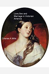 Love, Sex and Marriage in Victorian America Kindle Edition