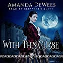 With This Curse Audiobook by Amanda DeWees Narrated by Elizabeth Klett