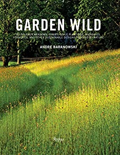 Book Cover: Garden Wild: Wildflower Meadows, Prairie-Style Plantings, Rockeries, Ferneries, and other  Sustainable Designs Inspired by Nature