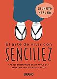 El arte de vivir con sencillez: 100 enseñanzas de un monje zen para una vida calmada y feliz (Crecimiento personal) (Spanish Edition)