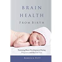 Brain Health From Birth: Nurturing Brain Development During Pregnancy and the First Year