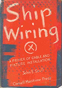 Ship Wiring: A Primer of Cable and Fixture Installation John E Scull