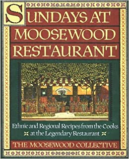 Sundays at Moosewood Restaurant: Ethnic and Regional Recipes from the Cooks at the Legendary Restaurant (Cookery) by The Moosewood Collective (1-Dec-1990)