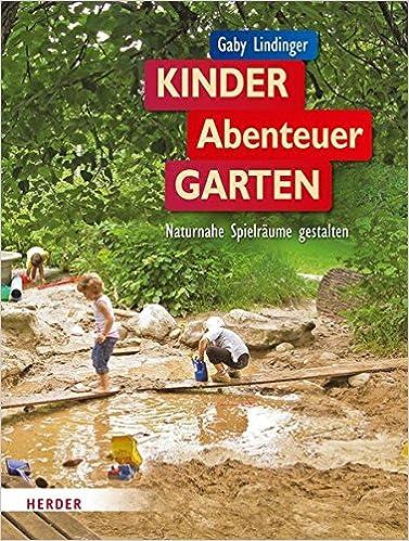 KinderAbenteuerGarten: Naturnahe Spielräume Gestalten: Amazon.de: Gaby  Lindinger, Elisabeth Lottermoser: Bücher
