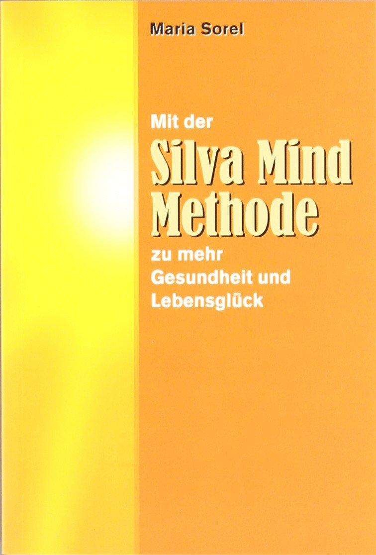 Mit der Silva Mind Methode zu mehr Gesundheit und Lebensglück