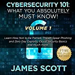 Cybersecurity 101: What You Absolutely Must Know! - Volume 1 | James Scott
