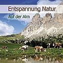 Auf der Alm (Entspannung Natur 1) Hörbuch von Karl Heinz Dingler Gesprochen von:  div.