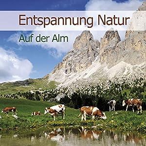 Auf der Alm (Entspannung Natur 1) Hörbuch